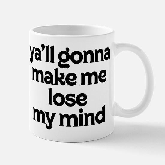 Ya'll Gonna Make Me Lose My Mind Mug