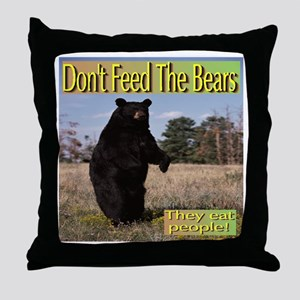 Don't Feed The Bears They Eat People! Throw Pillow