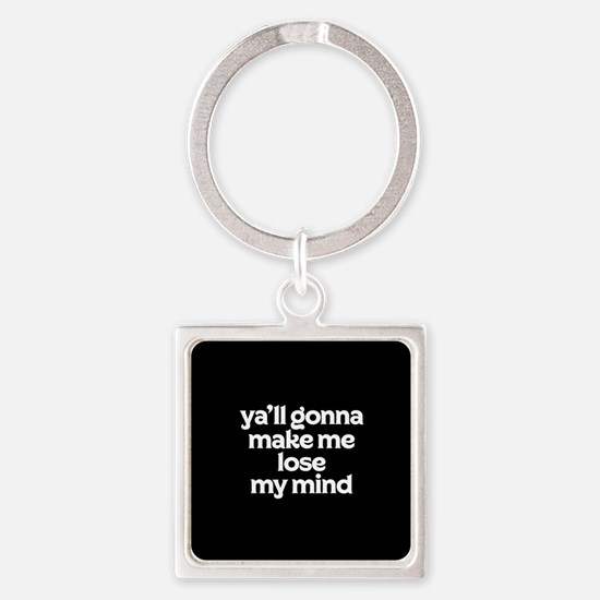 Ya'll Gonna Make Me Lose My Mind Square Keychain