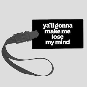 Ya'll Gonna Make Me Lose My Mind Large Luggage Tag