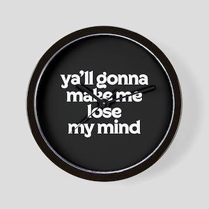 Ya'll Gonna Make Me Lose My Mind Wall Clock