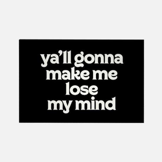 Ya'll Gonna Make Me Lose My Mind Rectangle Magnet