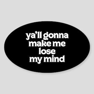 Ya'll Gonna Make Me Lose My Mind Sticker (Oval)