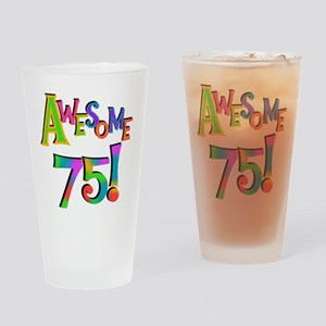Awesome 75 Birthday Drinking Glass