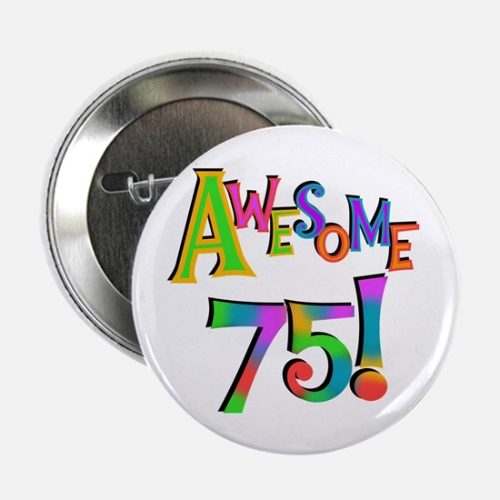 "Awesome 75 Birthday 2.25"" Button"