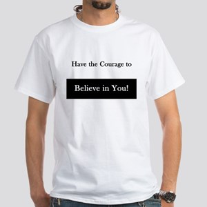Courage to Believe in You! T-Shirt