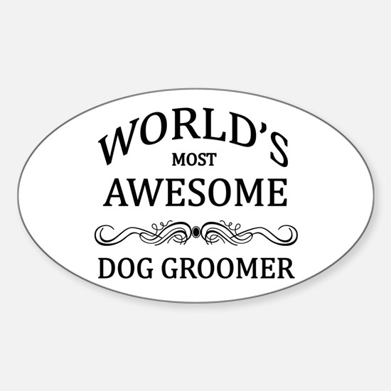 World's Most Awesome Dog Groomer Sticker (Oval)