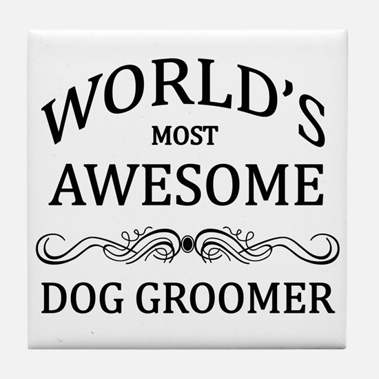 World's Most Awesome Dog Groomer Tile Coaster