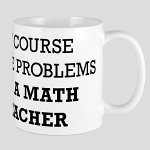 Of Course I Have Problems I'm A 11 oz Ceramic Mug