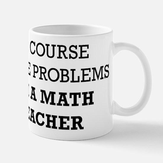 Of Course I Have Problems I'm A Mug