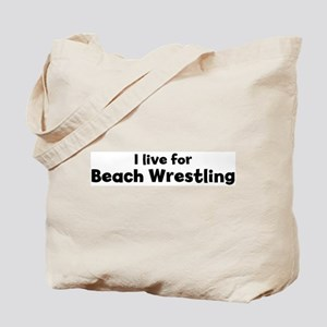 I Live for Beach Wrestling Tote Bag