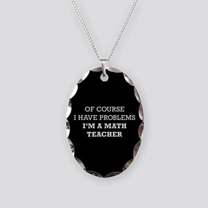 Of Course I Have Problems I'm Necklace Oval Charm