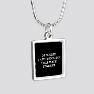 Of Course I Have Problems Silver Square Necklace