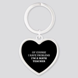 Of Course I Have Problems I'm A Mat Heart Keychain