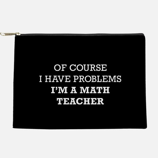 Of Course I Have Problems I'm A Math Makeup Pouch