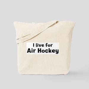 I Live for Air Hockey Tote Bag