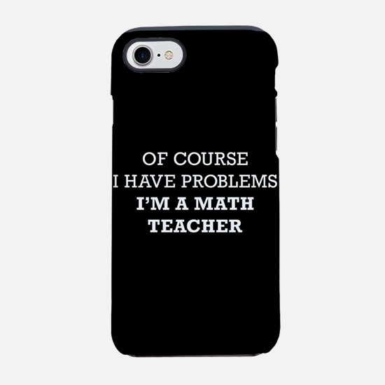 Of Course I Have Problems I'm iPhone 7 Tough Case