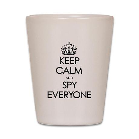 Keep Calm and Spy Everyone Shot Glass