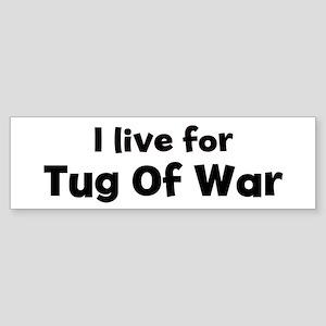 I Live for Tug Of War Bumper Sticker