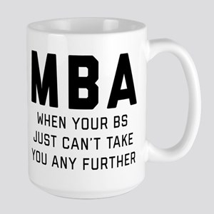 MBA When Your BS Just Can 15 oz Ceramic Large Mug