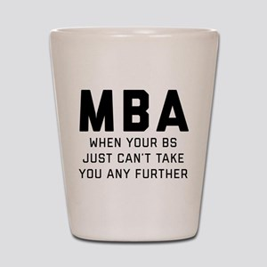 MBA When Your BS Just Can't Take You An Shot Glass