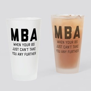 MBA When Your BS Just Can't Take Yo Drinking Glass