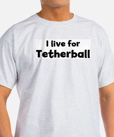 I Live for Tetherball Ash Grey T-Shirt
