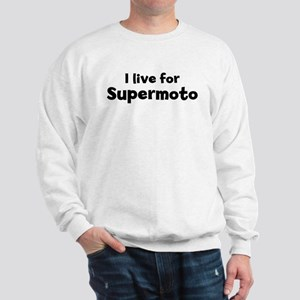 I Live for Supermoto Sweatshirt