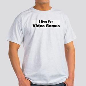 I Live for Video Games Ash Grey T-Shirt