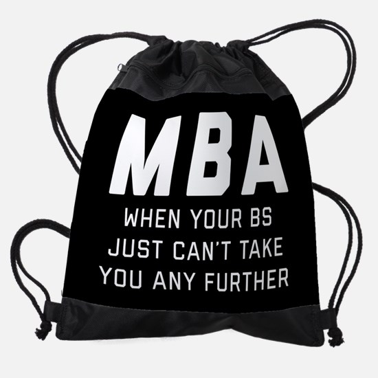 MBA When Your BS Just Can't Take Yo Drawstring Bag