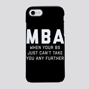MBA When Your BS Just Can't Ta iPhone 7 Tough Case