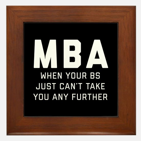 MBA When Your BS Just Can't Take You A Framed Tile