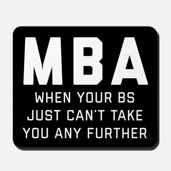 MBA When Your BS Just Can't Take You Any Mousepad