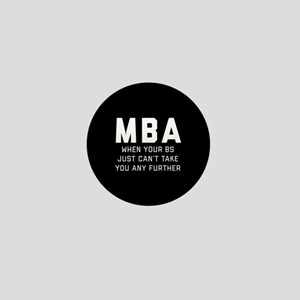 MBA When Your BS Just Can't Take You A Mini Button
