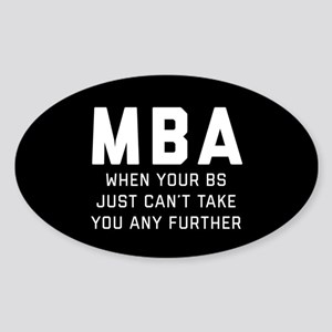 MBA When Your BS Just Can't Take Yo Sticker (Oval)