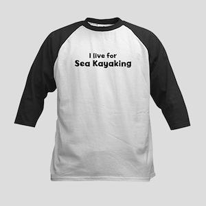 I Live for Sea Kayaking Kids Baseball Jersey