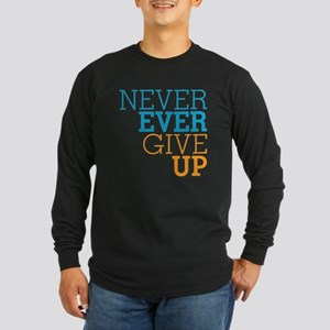 Never Ever Give Up Long Sleeve Dark T-Shirt