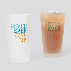 Never Ever Give Up Drinking Glass