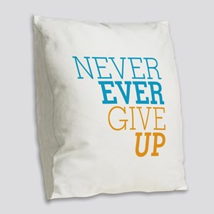 Never Ever Give Up Burlap Throw Pillow