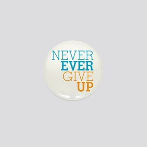 Never Ever Give Up Mini Button