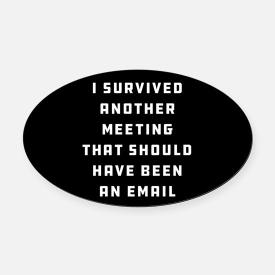 I Survived Another Meeting Oval Car Magnet