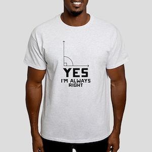Yes I'm Always Right Light T-Shirt