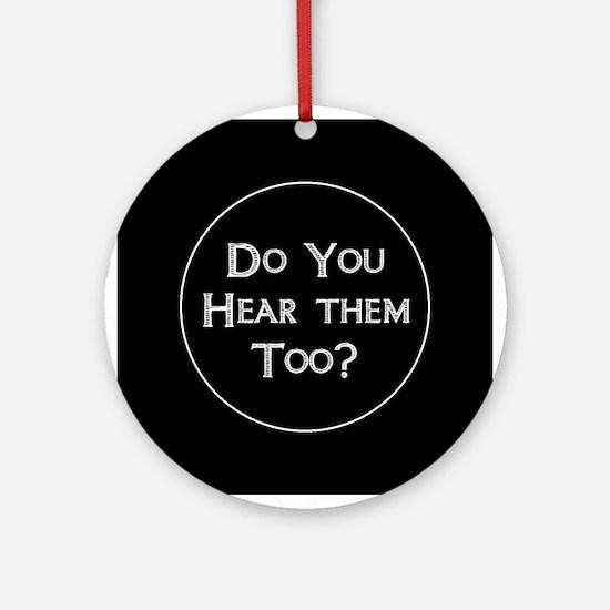 Do You Hear Them Too? Ornament (Round)