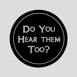 "Do You Hear Them Too? 3.5"" Button"