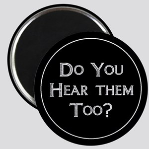 Do You Hear Them Too? Magnet