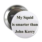 My Squid is smarter than John Kerry Button