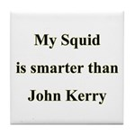 My Squid is smarter than John Kerry Tile Coaster