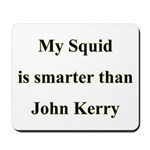 My Squid is smarter than John Kerry Mousepad