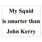 My Squid is smarter than John Kerry Small Poster