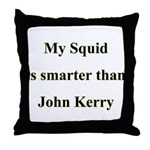 My Squid is smarter than John Kerry  Throw Pillow